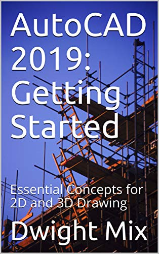 AutoCAD 2019: Getting Started: Essential Concepts for 2D and 3D Drawing (English Edition)