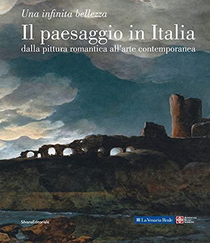 Il paesaggio in Italia dalla pittura romantica all'arte contemporanea. Una infinita bellezza. Ediz. illustrata