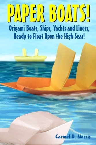 Paper Boats!: Fold Your Own Paper Boats, Ships and Yachts to Sail the High Seas!