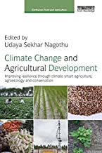 Climate Change and Agricultural Development: Improving Resilience through Climate Smart Agriculture, Agroecology and Conservation (Earthscan Food and Agriculture)