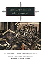 Crime and Punishment in Latin America: Law and Society Since Late Colonial Times
