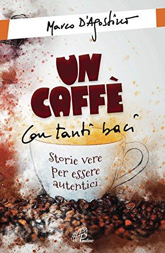 Un caffè con tanti baci. Storie vere per essere autentici
