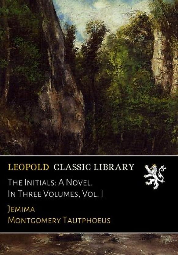 モニカ付添人トライアスロンThe Initials: A Novel. In Three Volumes, Vol. I