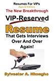 Resumes For VIPs (Special Edition): The New Breakthrough VIP-Reserved Resume That Gets Interviews Over and Over Again: Volume 3