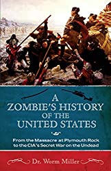 Image: A Zombie's History of the United States: From the Massacre at Plymouth Rock to the CIA's Secret War on the Undead | Kindle Edition | by Josh Miller (Author). Publisher: Ulysses Press (December 1, 2010)