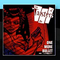 TOASTERS-ONE MORE BULLET