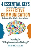 4 Essential Keys to Effective Communication in Love, Life, Work--Anywhere!: Including the '12-Day Communication Challenge!'
