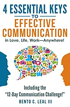 4 Essential Keys to Effective Communication in Love Life Work--Anywhere!  Including the  12-Day Communication Challenge!