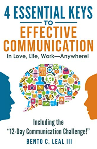 """4 Essential Keys to Effective Communication in Love, Life, Work--Anywhere!: Including the """"12-Day Communication Challenge!"""""""