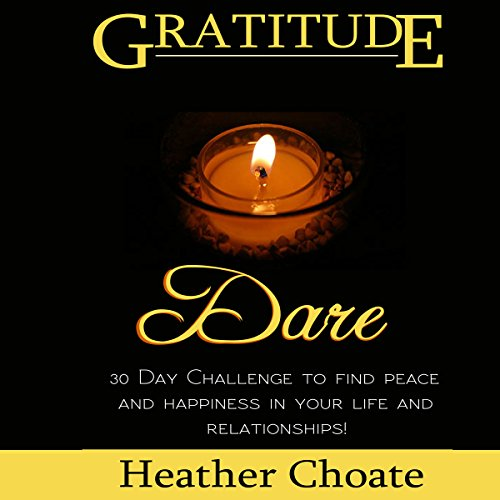Gratitude Dare: 30 Day Challenge to Find Peace and Happiness in Your Life and Relationships! audiobook cover art