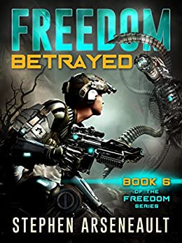 FREEDOM Betrayed: (Book 6) by [Stephen Arseneault, Elizabeth Mackey]