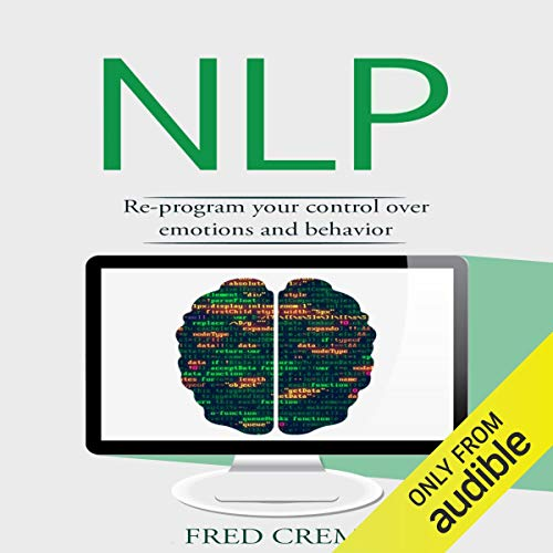 NLP: Neuro Linguistic Programming Audiobook By Fred Cremone cover art