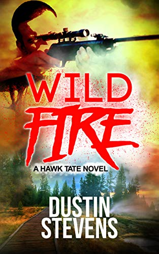 Wild Fire: A Suspense Thriller (A Hawk Tate Novel Book 6) by [Dustin Stevens]