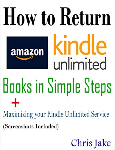 How to Return Amazon Kindle Unlimited Books in Simple Steps: A Self-Guided Approach to Return Borrow Books, Maximize Your Kindle Unlimited Subscription Service +Screenshots (English Edition)
