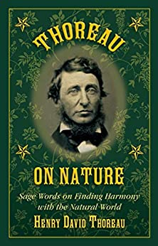 Thoreau on Nature: Sage Words on Finding Harmony with the Natural World by [Henry David Thoreau, Nick Lyons]