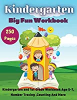 Kindergarten Big Fun Workbook: Kindergarten and 1st Grade Workbook Age 5-7, Number Tracing, Counting And More! 256 pages.