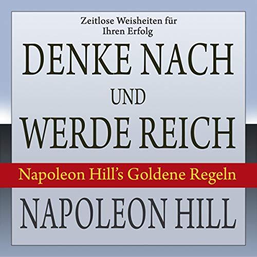 Denke nach und werde reich: Napoleon Hill's Goldene Regeln