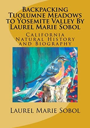Backpacking Tuolumne Meadows to Yosemite Valley by Laurel Marie Sobol Color: California Natural History and Biography: Volume 2