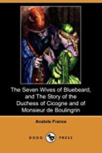 The Seven Wives of Bluebeard, and the Story of the Duchess of Cicogne and of Monsieur de Boulingrin (Dodo Press)