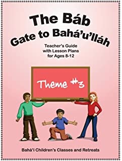 The Báb: Gate to Bahá'u'lláh: Teacher's Guide with Lesson Plans for Ages 8-12 (Volume 3)