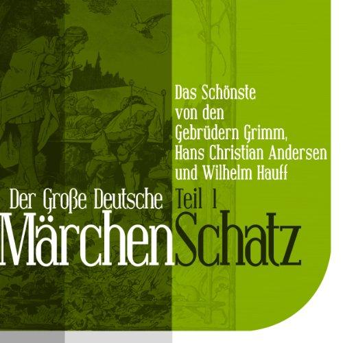 Der Große Deutsche Märchen Schatz - Teil 1 audiobook cover art