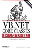 VB.NET Core Classes in a Nutshell: A Desktop Quick Reference (In a Nutshell (O'Reilly))...