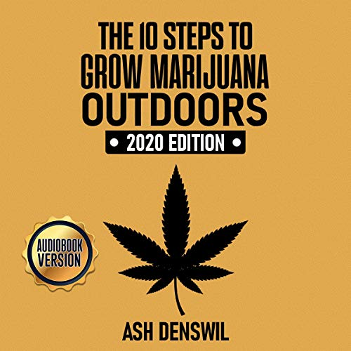 The 10 Steps to Grow Marijuana Outdoors Audiobook By Ash Denswil cover art