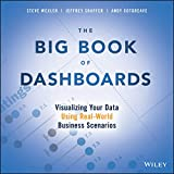 The Big Book of Dashboards: Visualizing Your Data Using Real-World Business Scenarios...