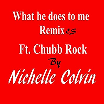 What He Does to Me (feat. Chubb Rock) [Remixes]