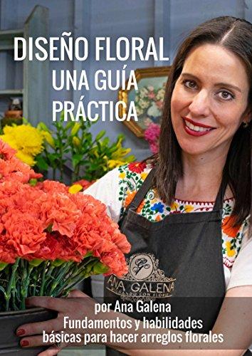 Diseño Floral. Una guía práctica: Fundamentos y habilidades para hacer arreglos florales