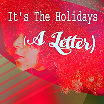 It's the Holidays (A Letter)