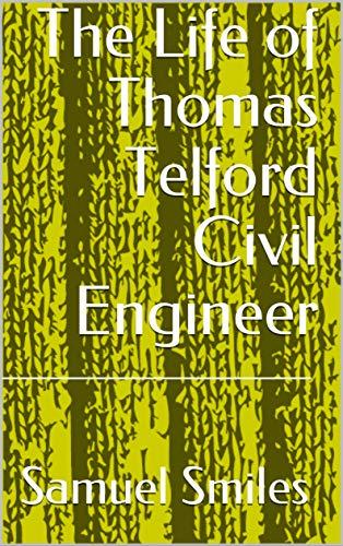 The Life of Thomas Telford Civil Engineer (English Edition)