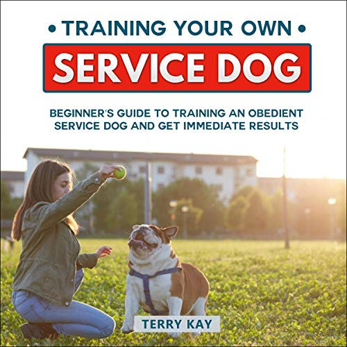 Service Dog: Training Your Own Service Dog: Beginner's Guide to Training an Obedient Dog and Get Immediate Results (Book 2)  By  cover art