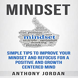 Mindset: Simple Tips to Improve Your Mindset and Refocus for a Positive and Growth-Centered Mind audiobook cover art
