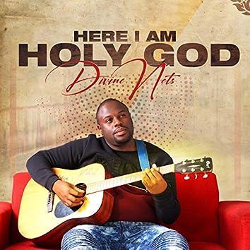 Here I Am Holy God