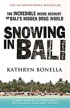 Snowing in Bali: The Incredible Inside Account of Bali's Hidden Drug World by [Kathryn Bonella]