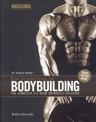 Download Encyclopedia Of Bodybuilding: The Complete A-Z Book On Muscle Building: 21st Century Edition 