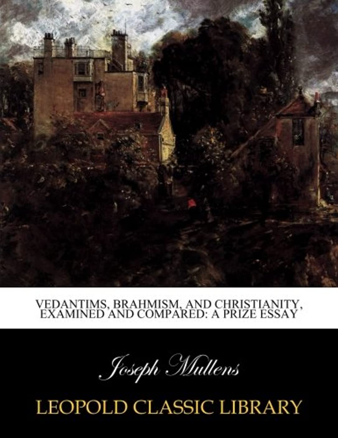 軽減キャプション理論的Vedantims, Brahmism, and Christianity, examined and compared: a prize essay