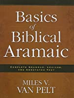 Basics of Biblical Aramaic: Complete Grammar, Lexicon, and Annotated Text by Miles V. Van Pelt(2011-06-12)