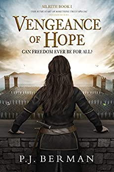 Vengeance of Hope: Can Freedom Ever Be For All? (Silrith Book 1) (Medieval Epic Fantasy) by [P.J. Berman]