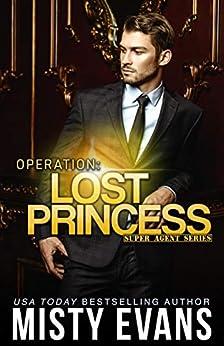Operation: Lost Princess, Super Agent Romantic Suspense Series Book 4 by [Misty Evans]