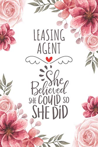 Leasing Agent She Believed She Could So She Did: Blank Lined Journal/Notebook for Leasing Agent, Leasing Agent Practitioner, Perfect Leasing Agent Gifts for Women, Mother's Day and Christmas