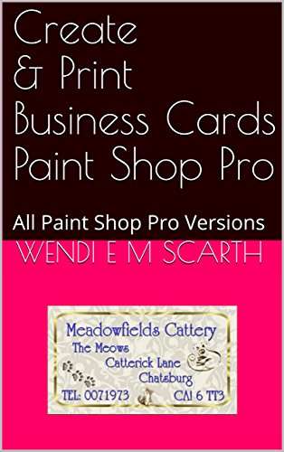 Create & Print Business Cards Paint Shop pro: All paint Shop Pro Versions (Paint Shop Pro Made Easy Book 361) (English Edition)