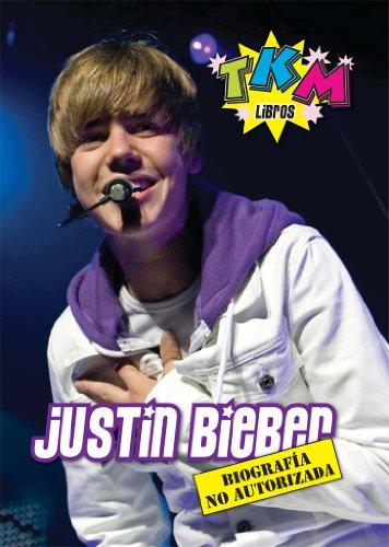 Justin Bieber: Biografía no Autorizada en Español - TKM (Spanish Edition)