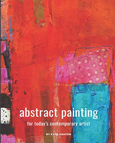 Abstract Painting: For Today's Contemporary Artist