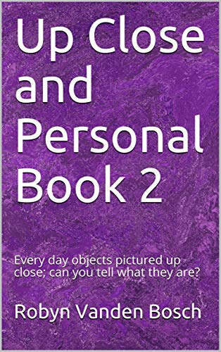 Up Close and Personal Book 2: Every day objects pictured up close; can you tell what they are? (English Edition)