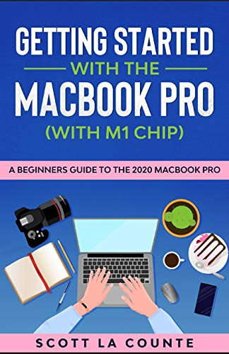 Getting Started With the MacBook Pro (With M1 Chip): A Beginners Guide To the 2020 MacBook Pro
