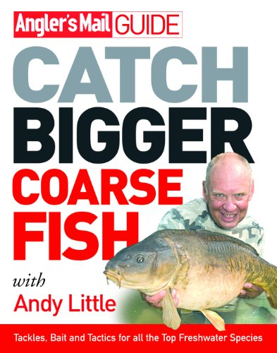 Angler's Mail Guide: Catch Bigger Coarse Fish (Anglers Mail Guide)