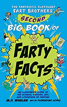 The Fantastic Flatulent Fart Brothers' Second Big Book of Farty Facts: An Illustrated Guide to the Science, History, Art, and Literature of Farting; US edition (The Fart Brothers' Fun Facts) by [M.D. Whalen]