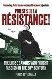 Priests De La Resistance!: The Loose Canons Who Fought Fascism in the Twentieth Century